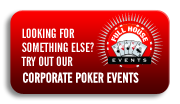 Full House Events: Looking for something else? Try our corporate poker events